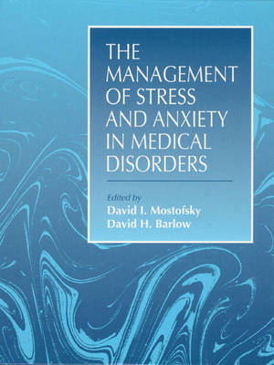 The Management of Stress and Anxiety in Medical Disorders by David I. Mostofsky