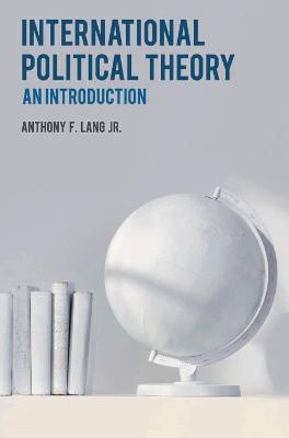 International Political Theory by Anthony F. Lang