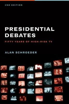 Presidential Debates: Fifty Years of High-Risk TV by Alan Schroeder