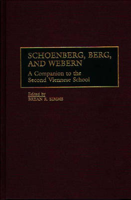 Schoenberg, Berg, and Webern by Bryan R. Simms