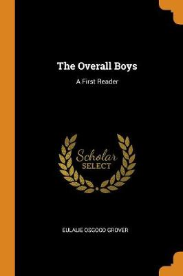 The Overall Boys: A First Reader by Eulalie Osgood Grover