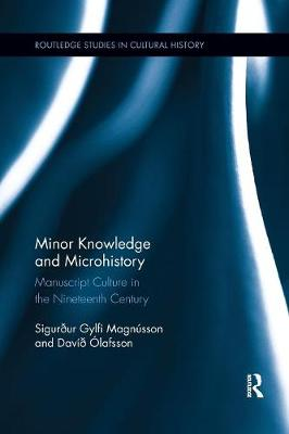 Minor Knowledge and Microhistory: Manuscript Culture in the Nineteenth Century by Sigurdur Gylfi Magnusson