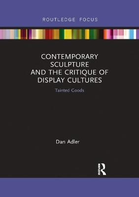 Contemporary Sculpture and the Critique of Display Cultures: Tainted Goods by Dan Adler