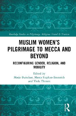 Muslim Women's Pilgrimage to Mecca and Beyond: Reconfiguring Gender, Religion, and Mobility by Marjo Buitelaar