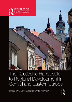 The The Routledge Handbook to Regional Development in Central and Eastern Europe by Gabor Lux