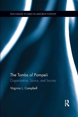The The Tombs of Pompeii: Organization, Space, and Society by Virginia L. Campbell