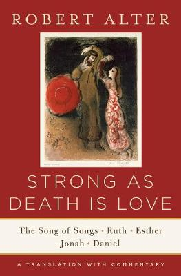 Strong As Death Is Love by Robert Alter