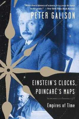 Einstein's Clocks and Poincare's Maps by Peter Galison