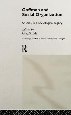 Goffman and Social Organization by Greg Smith