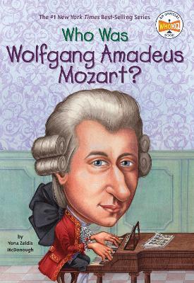 Who Was: Wolfgang Amadeus Moza by Yona Zeldis McDonough
