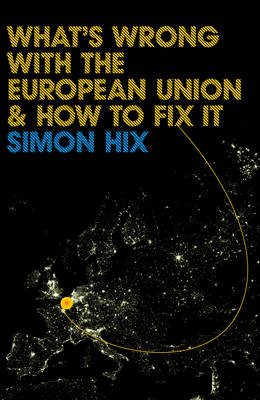 What's Wrong with the European Union and How to Fix it by Simon Hix