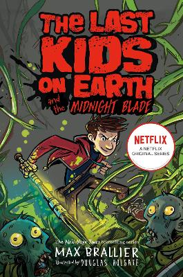 Last Kids on Earth and the Midnight Blade by Max Brallier