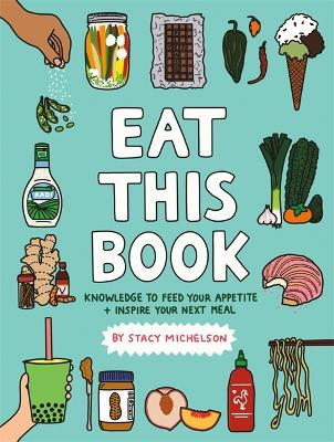 Eat This Book: Knowledge to Feed Your Appetite and Inspire Your Next Meal by Stacy Michelson