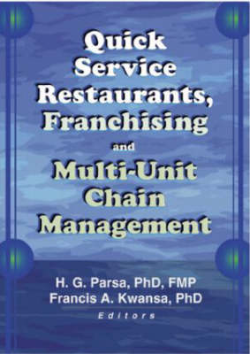 Quick Service Restaurants, Franchising, and Multi-Unit Chain Management by Francis A. Kwansa