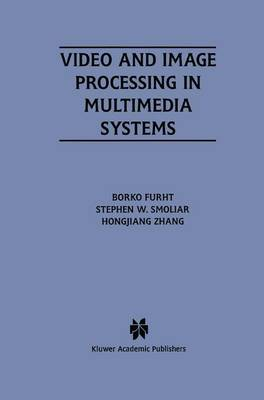 Video and Image Processing in Multimedia Systems by Borko Furht