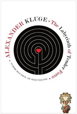 The Labyrinth of Tender Force: 166 Love Stories by Alexander Kluge