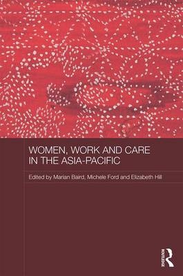 Women, Work and Care in the Asia-Pacific by Marian Baird