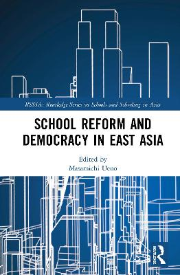 School Reform and Democracy in East Asia by Masamichi Ueno