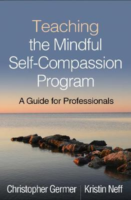 Teaching the Mindful Self-Compassion Program: A Guide for Professionals by Christopher Germer