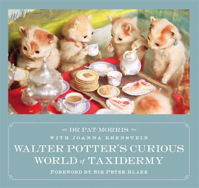Walter Potter's Curious World of Taxidermy by Joanna Ebenstein