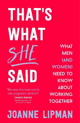 That's What She Said: What Men (and Women) Need to Know About Working Together by Joanne Lipman