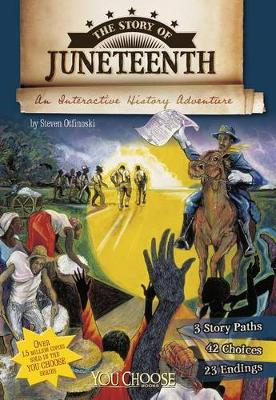 Story of Juneteenth: An Interactive History Adventure by ,Steven Otfinoski