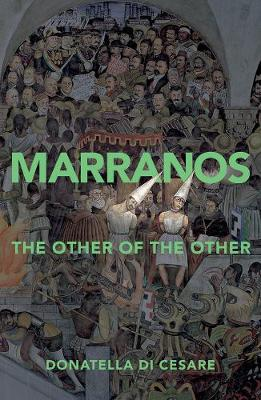 Marranos: The Other of the Other by Donatella Di Cesare