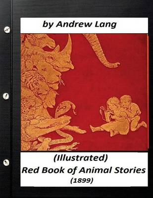 The Red Book of Animal Stories (1899) by Andrew Lang (Children's Classics) by Andrew Lang