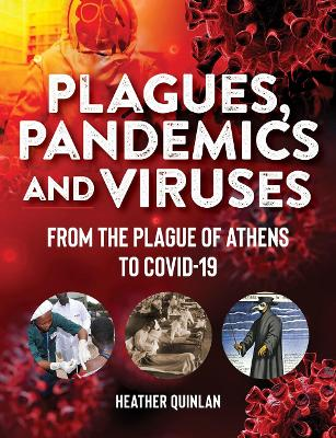 Plagues, Pandemics And Viruses: From the Plague of Athens to Covid-19 by Heather Quinlan