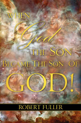 When God the Son Became the Son of God by Robert Fuller