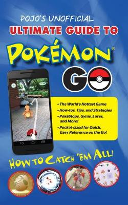 Pojo's Unofficial Ultimate Guide to Pokemon Go book