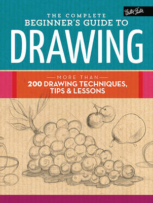 The Complete Beginner's Guide to Drawing by Walter Foster Creative Team