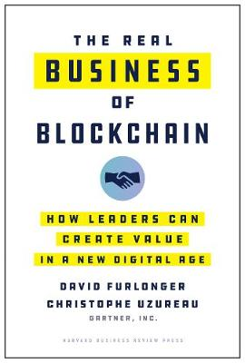 The Real Business of Blockchain: How Leaders Can Create Value in a New Digital Age book