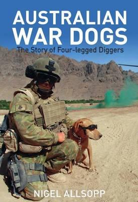 Australian War Dogs: The Story of Four-legged Diggers by Nigel Allsopp