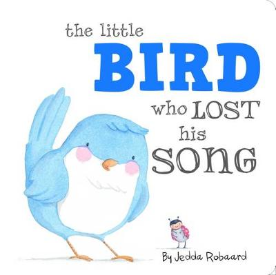 The The Little Bird Who Lost His Song by Jedda Robaard