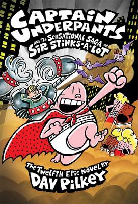 Captain Underpants and the Sensational Saga of Sir Stinks-A-Lot (#12) by Dav Pilkey