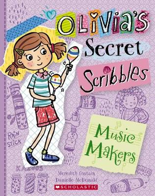 Olivia's Secret Scribbles #7: The Music Makers by Meredith Costain