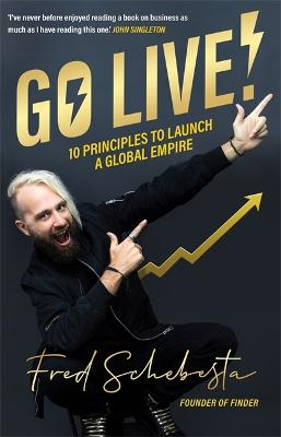 Go Live!: 10 principles to launch a global empire by Fred Schebesta