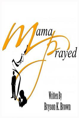 Mama Prayed by Bryson Brown