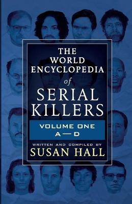 The World Encyclopedia Of Serial Killers: Volume One A-D by Susan Hall