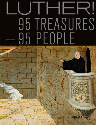 Luther! 95 People - 95 Treasures by Mirko Gutjahr