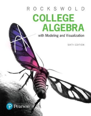 College Algebra with Modeling & Visualization by Gary K. Rockswold