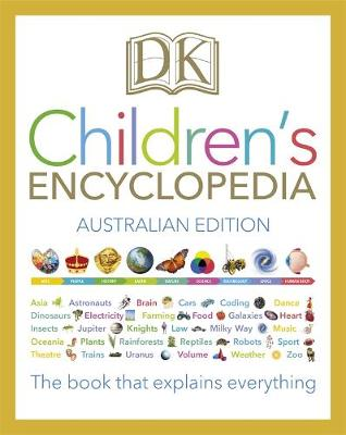 DK Children's Encyclopedia: The Book that Explains Everything by DK Australia
