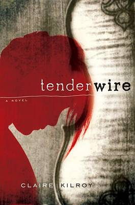 Tenderwire by Claire Kilroy