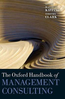 Oxford Handbook of Management Consulting by Matthias Kipping