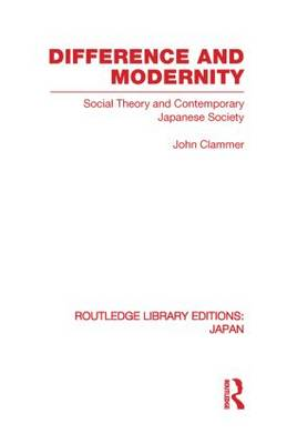 Difference and Modernity: Social Theory and Contemporary Japanese Society by John Clammer