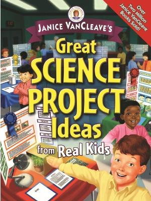 Janice VanCleave's Great Science Project Ideas from Real Kids by Janice VanCleave