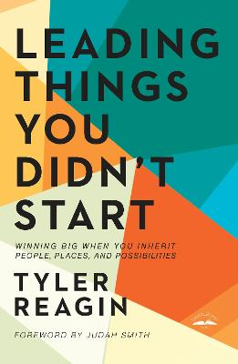 Leading Things You Didn't Start: Winning Big When You Inherit People, Places, and Possibilities book