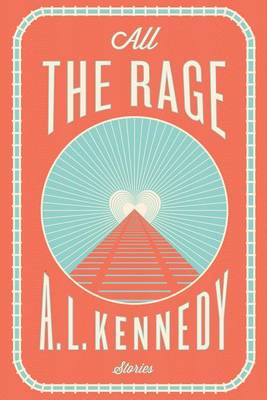 All the Rage by A L Kennedy