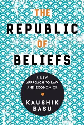 The The Republic of Beliefs: A New Approach to Law and Economics by Kaushik Basu